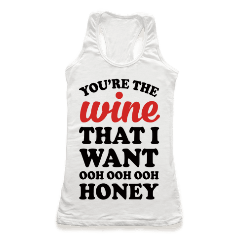 You're The Wine That I Want Racerback Tank Top
