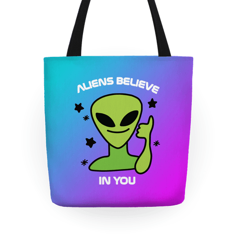 Aliens Believe in You Tote