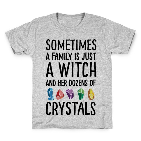 Sometimes A Family Is Just A Witch And Her Dozens Of Crystals Kids T-Shirt