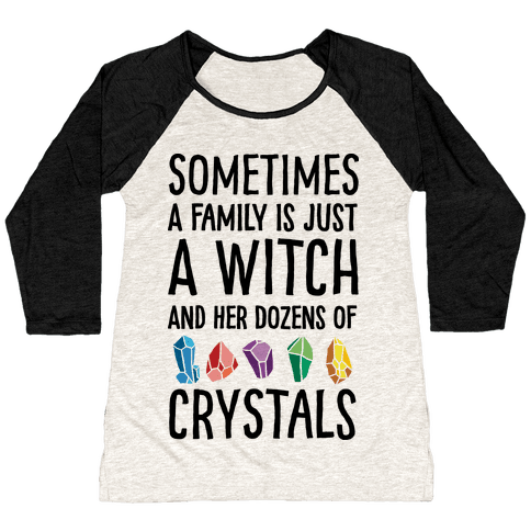 Sometimes A Family Is Just A Witch And Her Dozens Of Crystals Baseball Tee