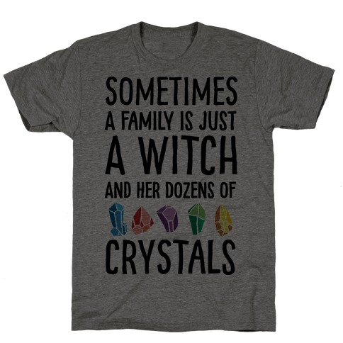 Sometimes A Family Is Just A Witch And Her Dozens Of Crystals T-Shirt