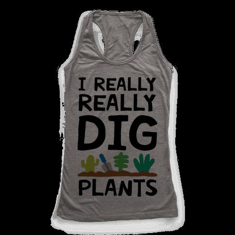 I Really Really Dig Plants Racerback Tank Top