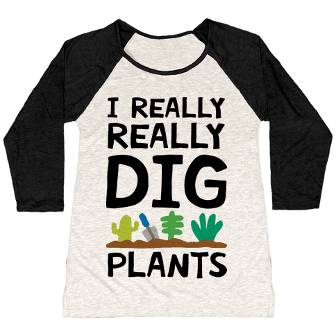 I Really Really Dig Plants Baseball Tee