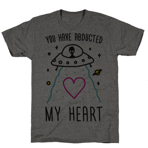 You Have Abducted My Heart Mens T-Shirt