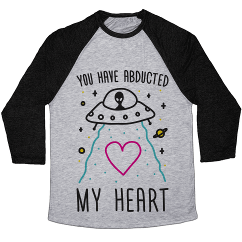 You Have Abducted My Heart Baseball Tee