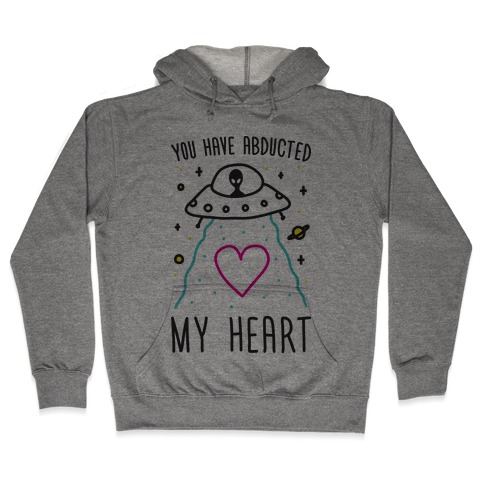 You Have Abducted My Heart Hooded Sweatshirt