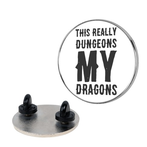 This Really Dungeons My Dragons Pin
