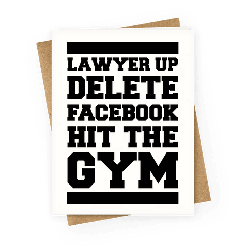 Lawyer Up Delete Facebook Hit The Gym Greeting Card