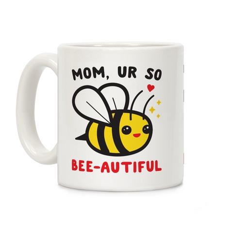 Mom, Ur So Bee-autiful Bee Coffee Mug