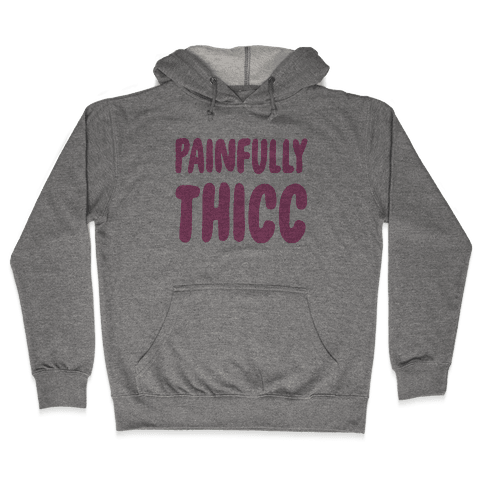 Painfully Thicc Hooded Sweatshirt