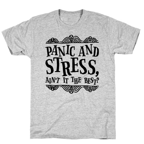 Panic and Stress, Ain't It The Best? T-Shirt
