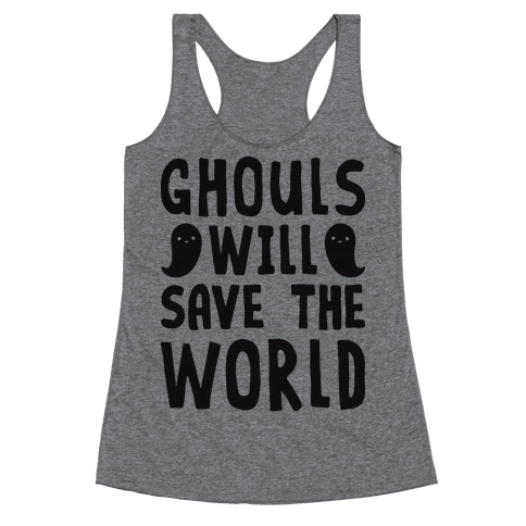 Ghouls Will Save The World Racerback Tank Top