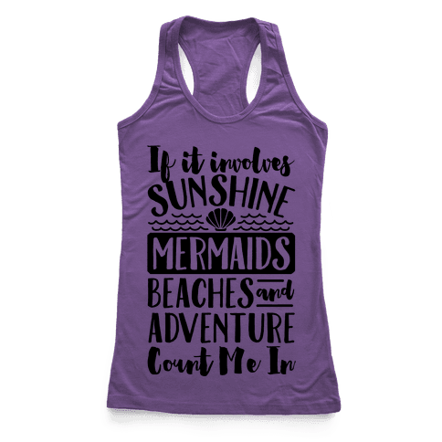 IF IT Involves Sunshine, Mermaids Beaches And Adventure Count Me In (CMYK) Racerback Tank Top