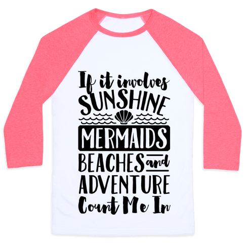 IF IT Involves Sunshine, Mermaids Beaches And Adventure Count Me In (CMYK) Baseball Tee