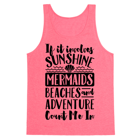 IF IT Involves Sunshine, Mermaids Beaches And Adventure Count Me In (CMYK) Tank Top