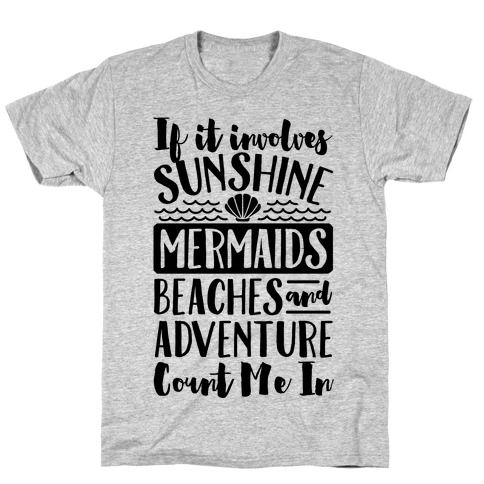 IF IT Involves Sunshine, Mermaids Beaches And Adventure Count Me In (CMYK) T-Shirt