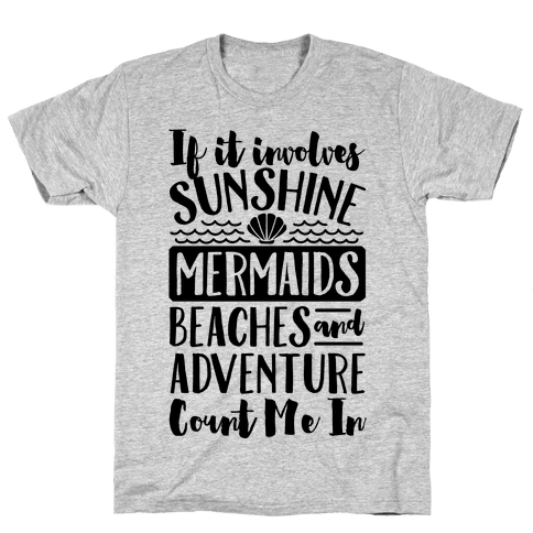 IF IT Involves Sunshine, Mermaids Beaches And Adventure Count Me In (CMYK) Mens T-Shirt
