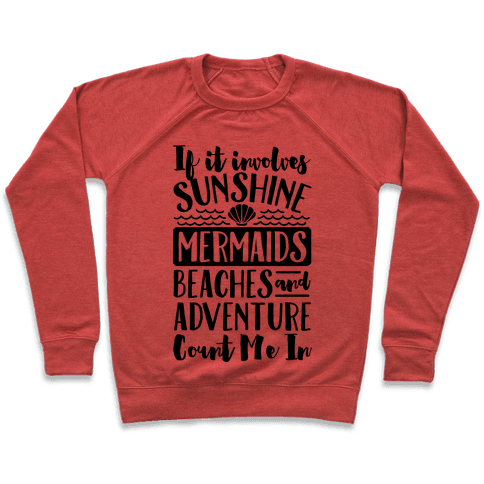 IF IT Involves Sunshine, Mermaids Beaches And Adventure Count Me In (CMYK) Pullover