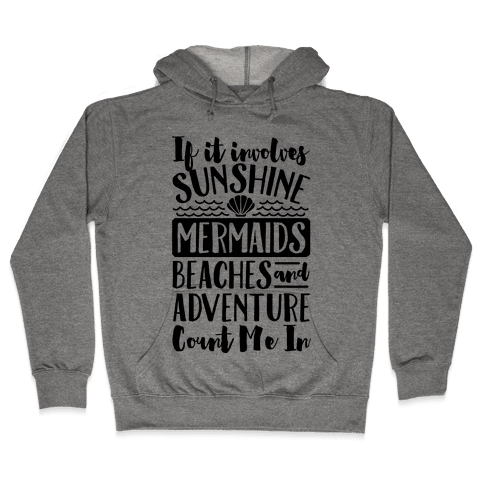 IF IT Involves Sunshine, Mermaids Beaches And Adventure Count Me In (CMYK) Hooded Sweatshirt