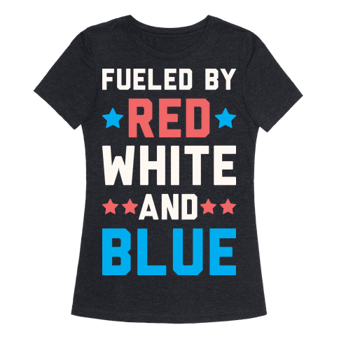 Fueled by red white and blue t shirt lookhuman for Red and blue t shirt