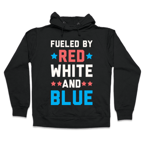 Fueled By Red White And Blue Hooded Sweatshirt