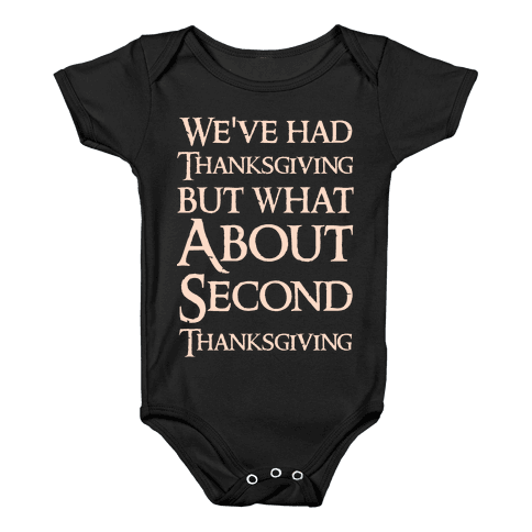 We've Had Thanksgiving But What About Second Thanksgiving  Baby Onesy