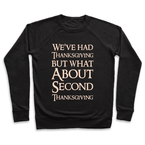 We've Had Thanksgiving But What About Second Thanksgiving  Pullover