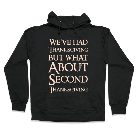 We've Had Thanksgiving But What About Second Thanksgiving  Hooded Sweatshirt