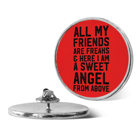 All My Friends are Freaks and Here I am a Sweet Angel From Above Pin
