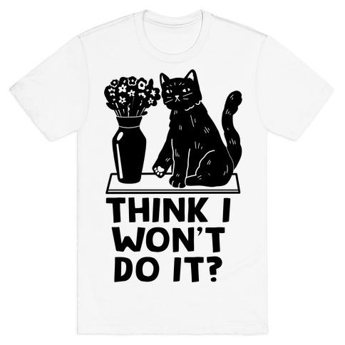 Think I Won't Do It? Cat T-Shirt