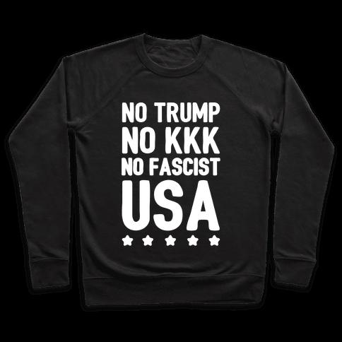 No Trump No KKK No Fascist USA White Print  Pullover