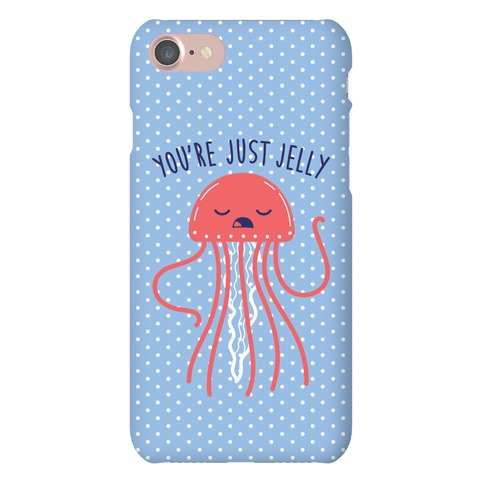 You're Just Jelly Phone Case