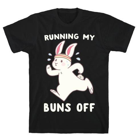 Running My Buns Off T-Shirt