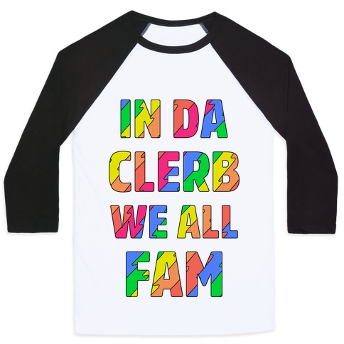 In Da Clerb We All Fam Baseball Tee
