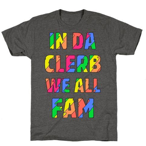 In Da Clerb We All Fam T-Shirt