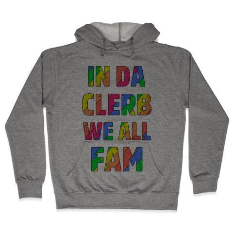 In Da Clerb We All Fam Hooded Sweatshirt