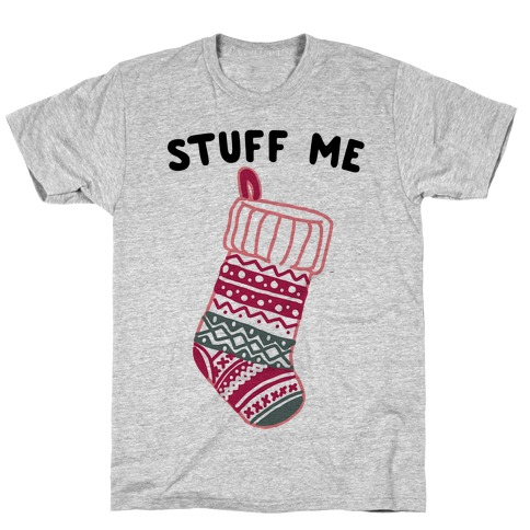 Stuff Me Stocking T-Shirt