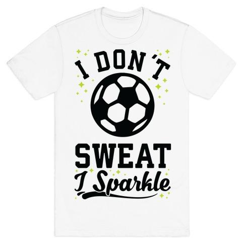 I Don't Sweat I Sparkle Soccer T-Shirt