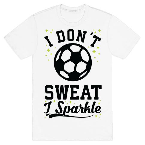 I Don't Sweat I Sparkle Soccer Mens T-Shirt