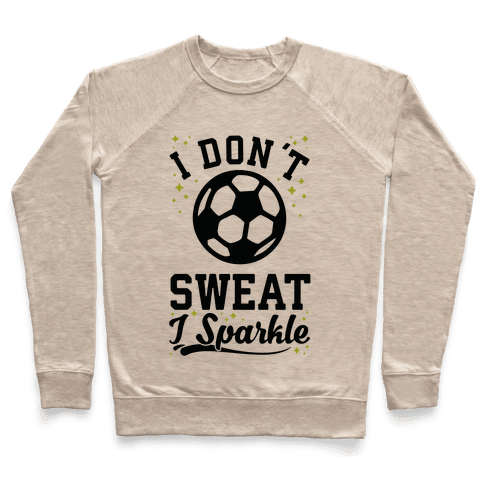 I Don't Sweat I Sparkle Soccer Pullover