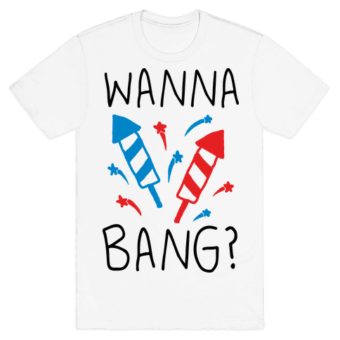 Wanna Bang Fireworks Mens T-Shirt