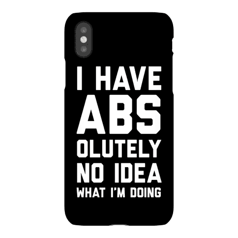 I Have Abs-olutely No Idea What I'm Doing Phone Case