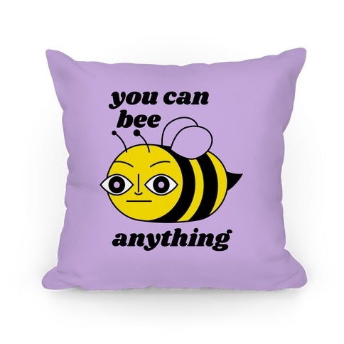 You Can BEE Anything Pillow