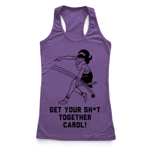 Get Your Sh*t Together Carol Racerback Tank Top