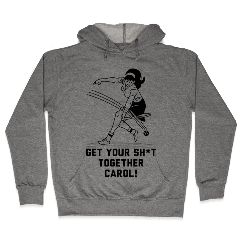 Get Your Sh*t Together Carol Hooded Sweatshirt