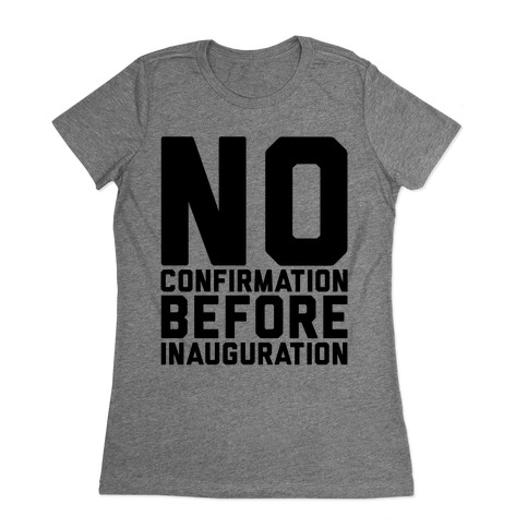 No Confirmation Before Inauguration Womens T-Shirt