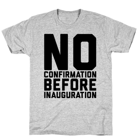 No Confirmation Before Inauguration T-Shirt