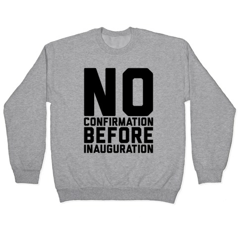 No Confirmation Before Inauguration Pullover