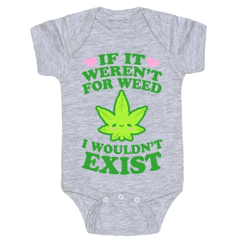If It Weren't For Weed I Wouldn't Exist Baby Onesy