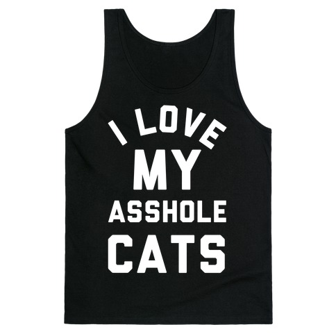 I Love My Asshole Cats Tank Top